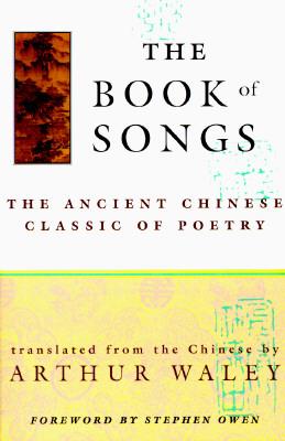 The Book of Songs By Waley, Arthur (EDT)/ Allen, Joseph R. (EDT)/ Waley, Arthur (TRN)
