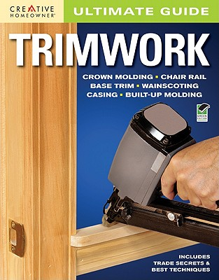 Ultimate Guide Trimwork By Creative Homeowner (COR)